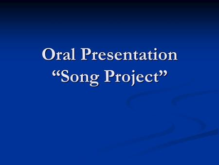 "Oral Presentation ""Song Project"". Requirements You will work in groups of 3. You will work in groups of 3. Read an English song in front of the class."