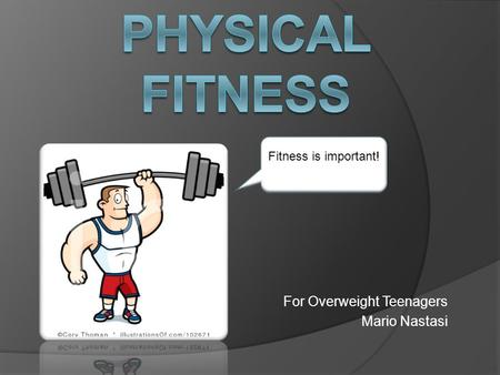 For Overweight Teenagers Mario Nastasi Fitness is important!