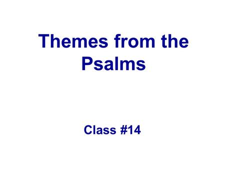 Themes from the Psalms Class #14. Quote The kingdom of heaven is not come even when God's will is our law; it is fully come when God's will is our will.