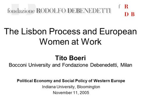 The Lisbon Process and European Women at Work Political Economy and Social Policy of Western Europe Indiana University, Bloomington November 11, 2005 Tito.
