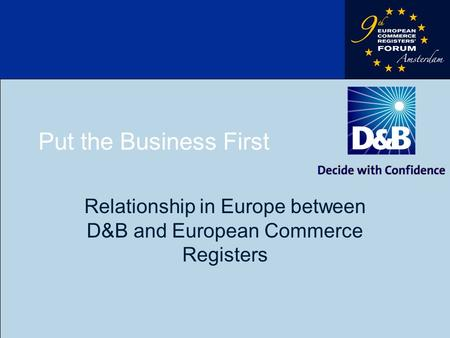 Put the Business First Relationship in Europe between D&B and European Commerce Registers.