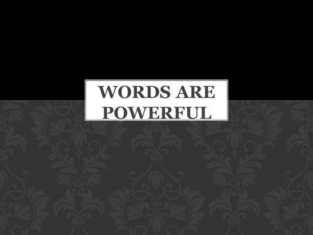 U WORDS ARE POWERFUL.