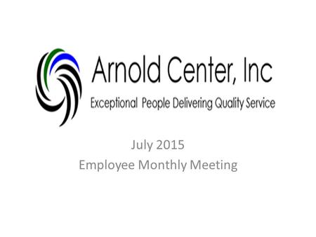 July 2015 Employee Monthly Meeting. FOLLOW UP ON ACTION ITEMS: Objective : Award Ceremony/ Ice Cream Social to be held at the end of SEPTEMBER. We are.