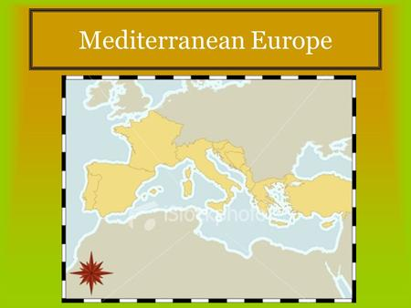 Mediterranean Europe. The Countries of Mediterranean Europe Spain Portugal Andorra Italy Vatican City Malta Greece.