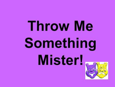 Throw Me Something Mister!. What is Mardi Gras? Mardi Gras is a celebration with crowds of people, parades, music, costume wearing, and trinket throwing.