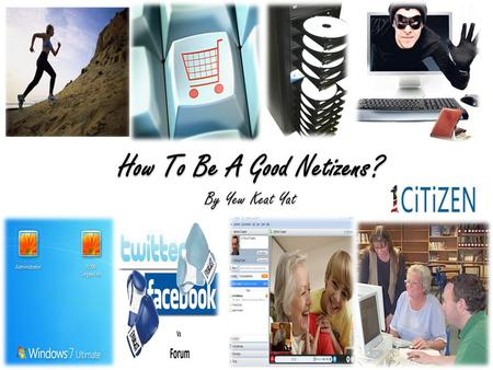 How To Be A Good Netizens? By Yew Keat Yat. E-Care Take a break from looking for screen. Go for jogging.