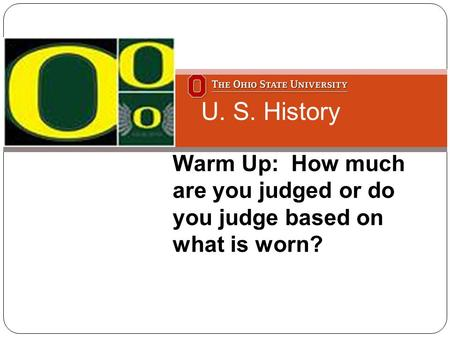 Warm Up: How much are you judged or do you judge based on what is worn? U. S. History.