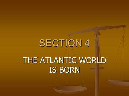 "SECTION 4 THE ATLANTIC WORLD IS BORN. What motivated Columbus to sail for the ""Indies""? What motivated Columbus to sail for the ""Indies""? How did European."