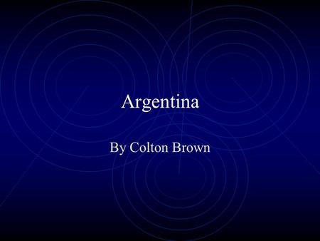 Argentina By Colton Brown Introduction Comprising almost the entire southern half of South America, Argentina is the world's eighth largest country,