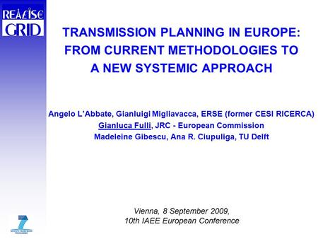 TRANSMISSION PLANNING IN EUROPE: FROM CURRENT METHODOLOGIES TO A NEW SYSTEMIC APPROACH Angelo L'Abbate, Gianluigi Migliavacca, ERSE (former CESI RICERCA)