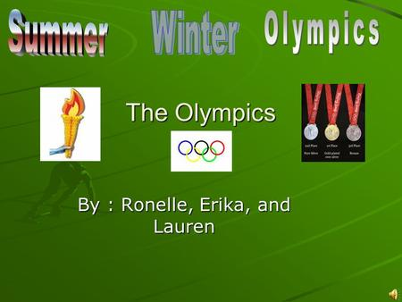 The Olympics By : Ronelle, Erika, and Lauren Sports! Here are the most popular Olympic sports: Track and Field Football (Soccer) Gymnastics Figure Skating.