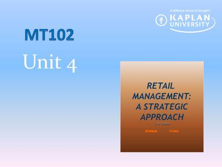 Unit 4 MT102 RETAIL MANAGEMENT: A STRATEGIC APPROACH 1 11th Edition