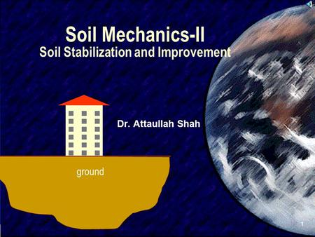 SIVA 1 <strong>Soil</strong> Mechanics-II <strong>Soil</strong> Stabilization and Improvement Dr. Attaullah Shah ground.