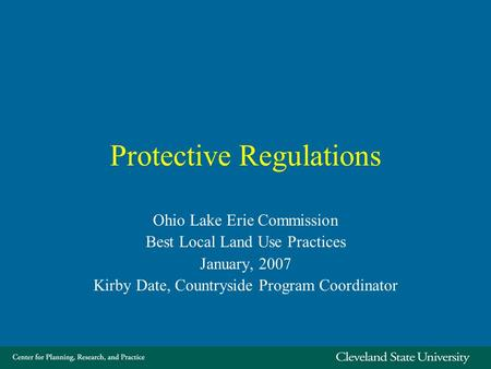 Protective Regulations Ohio Lake Erie Commission Best Local Land Use Practices January, 2007 Kirby Date, Countryside Program Coordinator.
