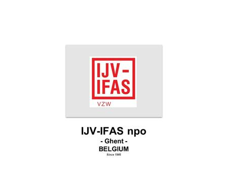 IJV-IFAS npo - Ghent - BELGIUM Since 1946. IJV-IFAS npo Flanders International Trade Expo.