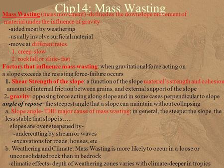 Chp14: Mass Wasting Mass Wasting (mass movement) -defined as the downslope movement of material under the influence of gravity -aided most by weathering.