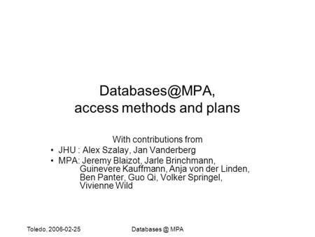Toledo, MPA access methods and plans With contributions from JHU : Alex Szalay, Jan Vanderberg MPA: Jeremy Blaizot,
