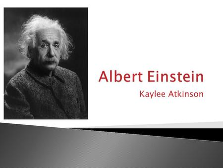 Kaylee Atkinson.  Albert Einstein studied mathematics and philosophy when awarded the Nobel prize in 1921.