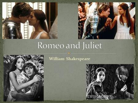 Romeo and Juliet William Shakespeare.