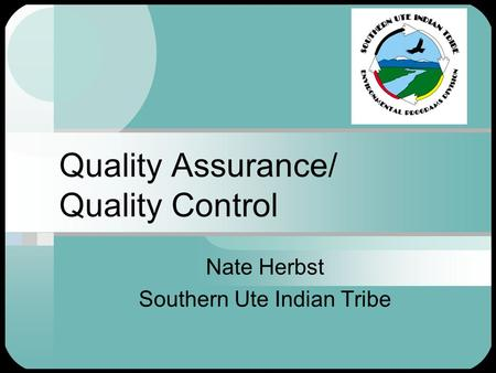 Quality Assurance/ Quality Control Nate Herbst Southern Ute Indian Tribe.