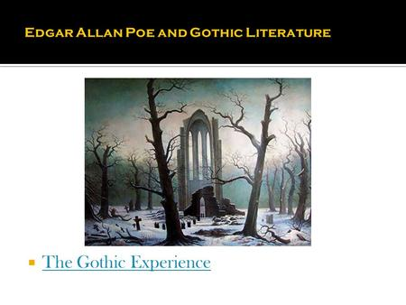  The Gothic Experience The Gothic Experience. What makes a work Gothic is a combination of at least some of these elements:  a castle, ruined or intact,