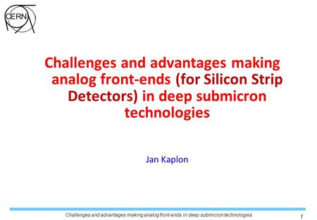 Challenges and advantages making analog front-ends in deep submicron technologies 1 Challenges and advantages making analog front-ends (for Silicon Strip.