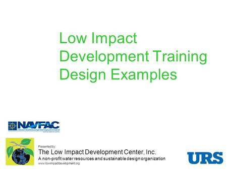 Low Impact Development Training Design Examples Presented by: The Low Impact Development Center, Inc. A non-profit water resources and sustainable design.