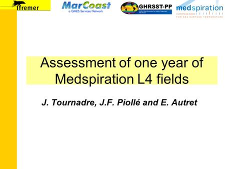 Assessment of one year of Medspiration L4 fields J. Tournadre, J.F. Piollé and E. Autret.