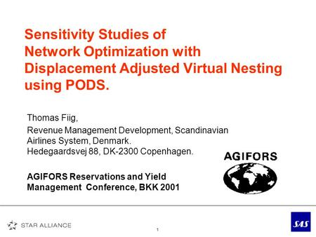 1 Sensitivity Studies of Network Optimization with Displacement Adjusted Virtual Nesting using PODS. Thomas Fiig, Revenue Management Development, Scandinavian.