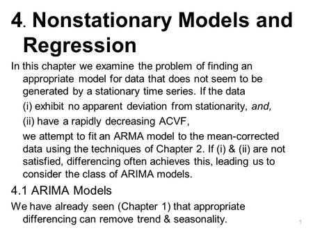 1 4. Nonstationary Models and Regression In this chapter we examine the problem <strong>of</strong> finding an appropriate model for data that does not seem to be generated.