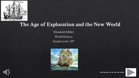 The Age of Exploration and the New World Click the arrow to see the unit outline!