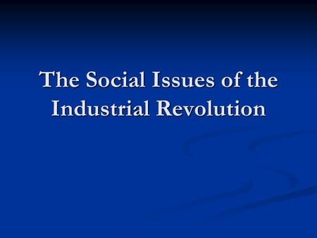 The Social Issues of the Industrial Revolution