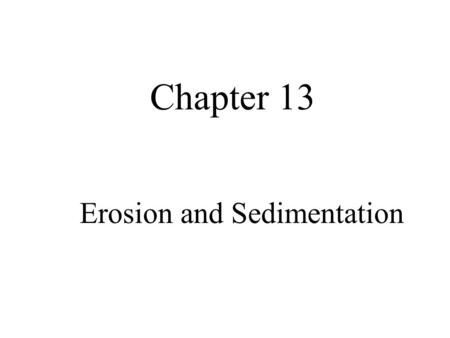Chapter 13 Erosion and Sedimentation. Soil Erosion The biggest threat to agricultural and forestry production worldwide. Soil is the basis of much of.