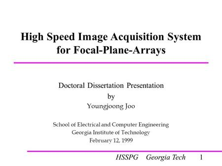 1HSSPG Georgia Tech High Speed Image Acquisition System for Focal-Plane-Arrays Doctoral Dissertation Presentation by Youngjoong Joo School of Electrical.