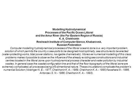 Modelling Hydrodynamical Processes of the Pacific Ocean Littoral and the Amur River (the Far Eastern Region of Russia) K. A. Chekhonin Resheach Institute.