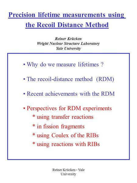 Reiner Krücken - Yale University Reiner Krücken Wright Nuclear Structure Laboratory Yale University Why do we measure lifetimes ? The recoil-distance method.