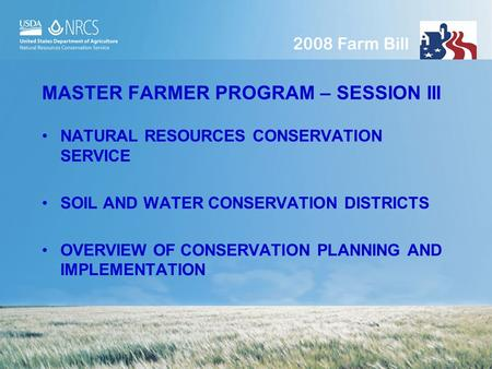 MASTER FARMER PROGRAM – SESSION III NATURAL RESOURCES <strong>CONSERVATION</strong> SERVICE <strong>SOIL</strong> AND WATER <strong>CONSERVATION</strong> DISTRICTS OVERVIEW <strong>OF</strong> <strong>CONSERVATION</strong> PLANNING AND.