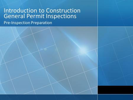 Introduction to Construction General Permit Inspections Pre-Inspection Preparation.