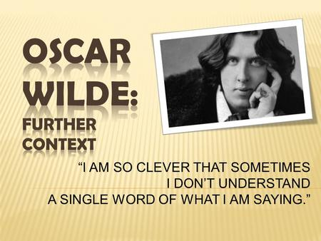 """I AM SO CLEVER THAT SOMETIMES I DON'T UNDERSTAND A SINGLE WORD OF WHAT I AM SAYING."""