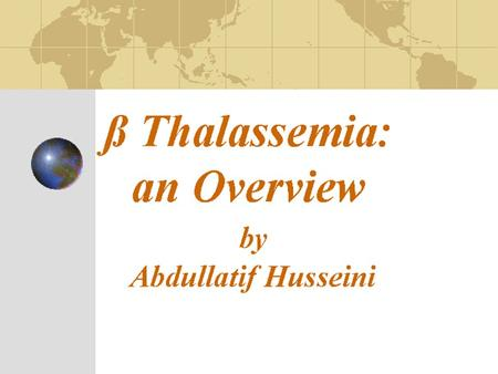ß Thalassemia: an Overview by Abdullatif Husseini.