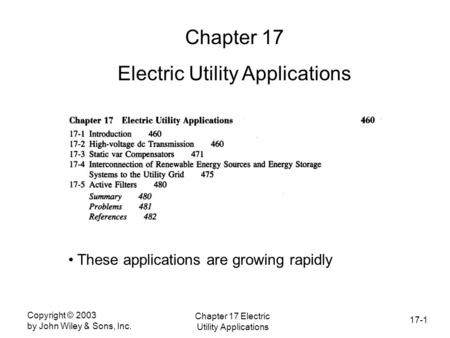 17-1 Copyright © 2003 by John Wiley & Sons, Inc. Chapter 17 Electric Utility Applications Chapter 17 Electric Utility Applications These applications are.