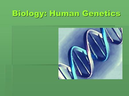 "Biology: Human Genetics. Autosomal (body cells) Dominant Inheritance   Dominant gene located on 1 of the ""regular cells""   Letters used are upper."