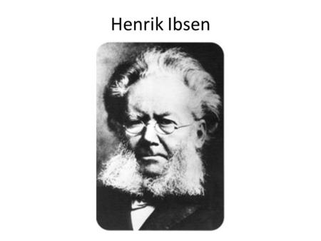 "Henrik Ibsen. General Information Born March 20, 1828, Died May 23, 1906 ""Father of Modern Drama"" Held to be the greatest of Norwegian authors One of."