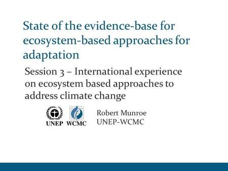 State of the evidence-base for ecosystem-based approaches for adaptation Session 3 – International experience on ecosystem based approaches to address.