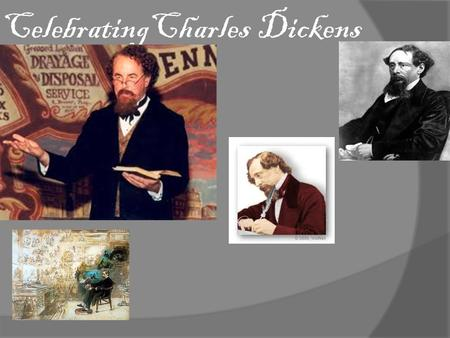 CelebratingCharles Dickens. Early years of his life Dickens was born in Portsmouth, in 1812. He had an unhappy childhood, because his father went in prison.