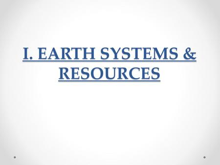 I. EARTH SYSTEMS & RESOURCES. A. Earth Science Concepts Geologic time scale; plate tectonics, earthquakes, volcanism; seasons; solar intensity <strong>and</strong> latitude.
