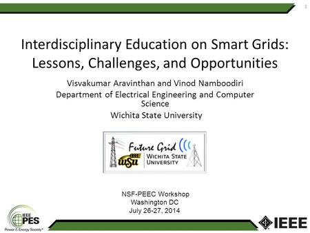 Interdisciplinary Education on Smart Grids: Lessons, Challenges, and Opportunities Visvakumar Aravinthan and Vinod Namboodiri Department of Electrical.