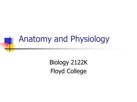 Anatomy and Physiology Biology 2122K Floyd College.