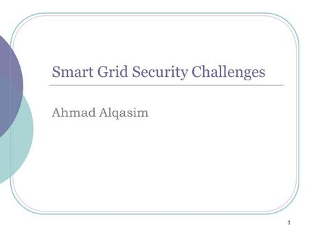 Smart Grid Security Challenges Ahmad Alqasim 1. Agenda Problem Statement Power system vs. smart grid Background Information Focus Point Privacy Attack.