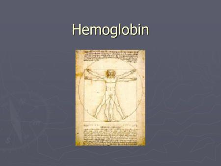 Hemoglobin. Hemoglobin ► Blood can carry very little oxygen in solution. ► Hemoglobin is required to carry oxygen around. ► Hemoglobin is found in red.